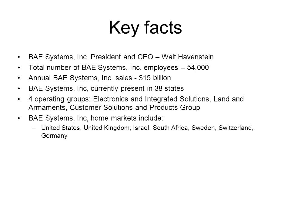 Key facts BAE Systems, Inc. President and CEO – Walt Havenstein