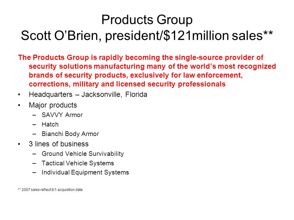 Products Group Scott O'Brien, president/$121million sales**