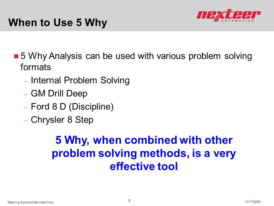 When to Use 5 Why 5 Why Analysis can be used with various problem solving formats. Internal Problem Solving.