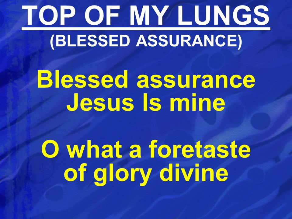 TOP OF MY LUNGS (BLESSED ASSURANCE)