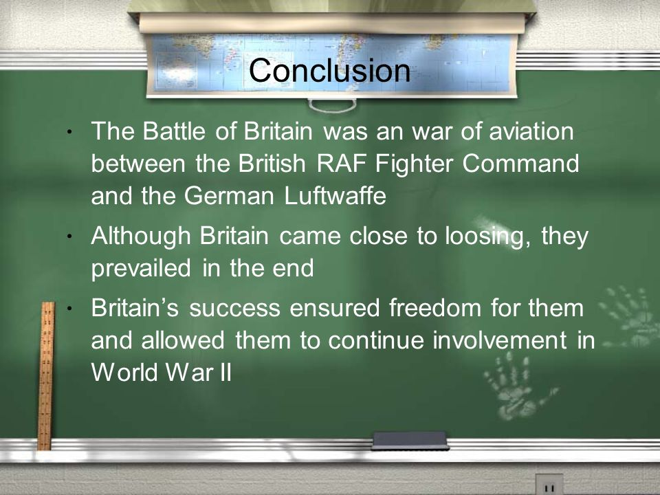 Conclusion The Battle of Britain was an war of aviation between the British RAF Fighter Command and the German Luftwaffe.