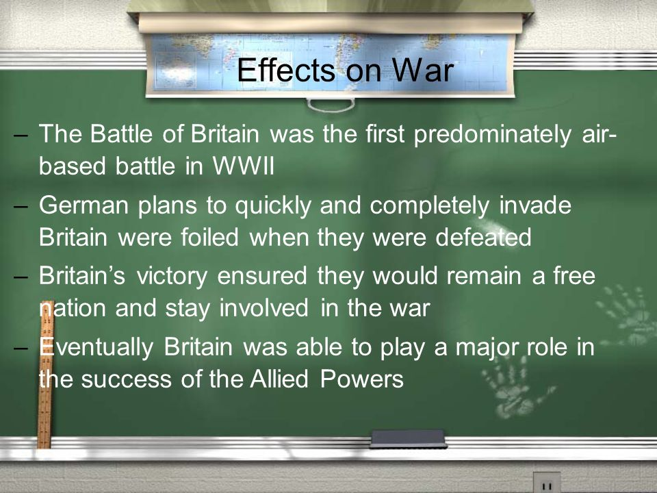 Effects on War The Battle of Britain was the first predominately air- based battle in WWII.