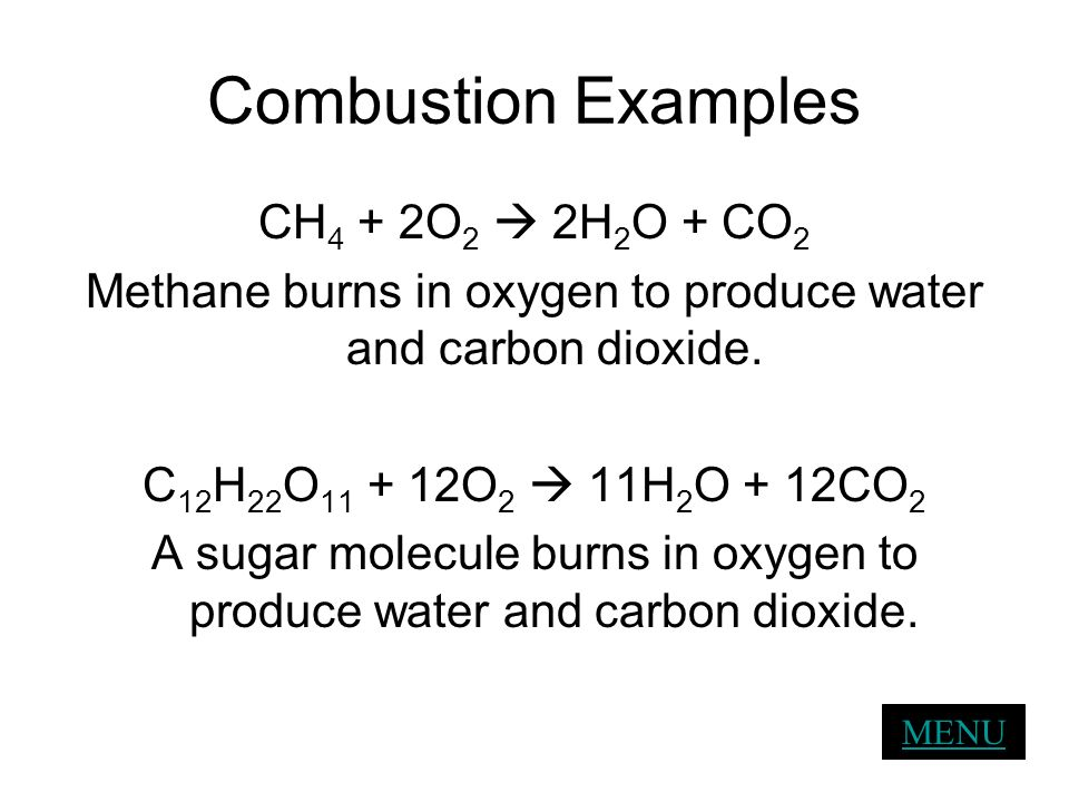 Combustion Examples CH4 + 2O2  2H2O + CO2