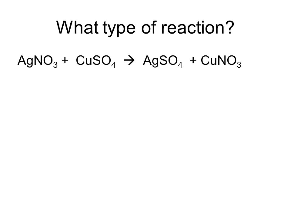 What type of reaction AgNO3 + CuSO4  AgSO4 + CuNO3
