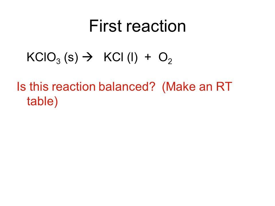 First reaction KClO3 (s)  KCl (l) + O2