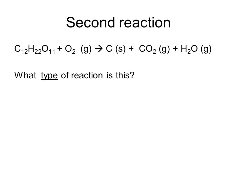 Second reaction C12H22O11 + O2 (g)  C (s) + CO2 (g) + H2O (g)