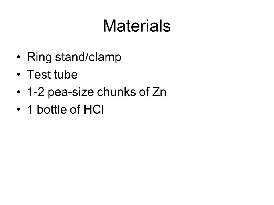 Materials Ring stand/clamp Test tube 1-2 pea-size chunks of Zn