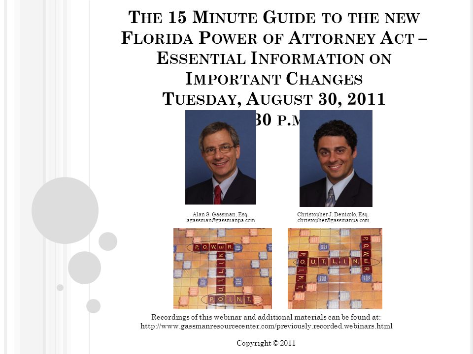 The 15 Minute Guide to the new Florida Power of Attorney Act – Essential Information on Important Changes Tuesday, August 30, 2011 5:30 p.m.