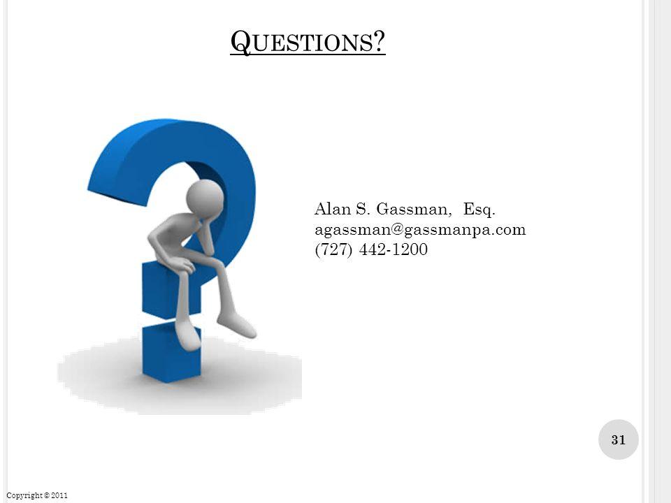 Questions Alan S. Gassman, Esq. agassman@gassmanpa.com (727) 442-1200