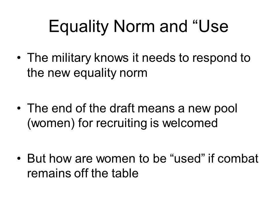 Equality Norm and Use The military knows it needs to respond to the new equality norm.