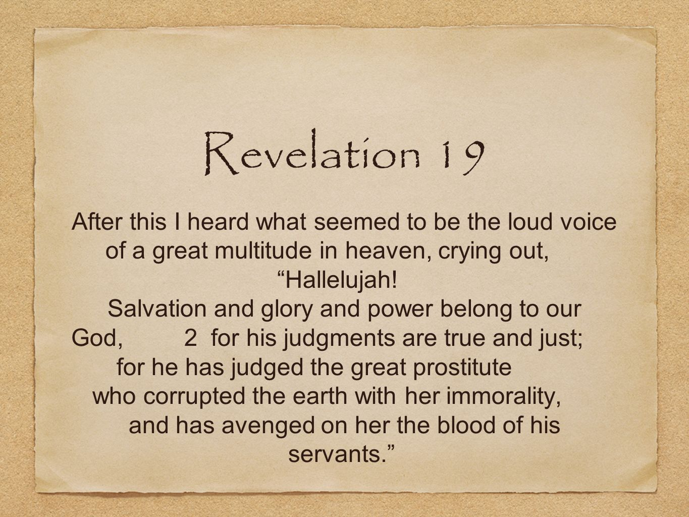Revelation 19 After this I heard what seemed to be the loud voice of a great multitude in heaven, crying out,