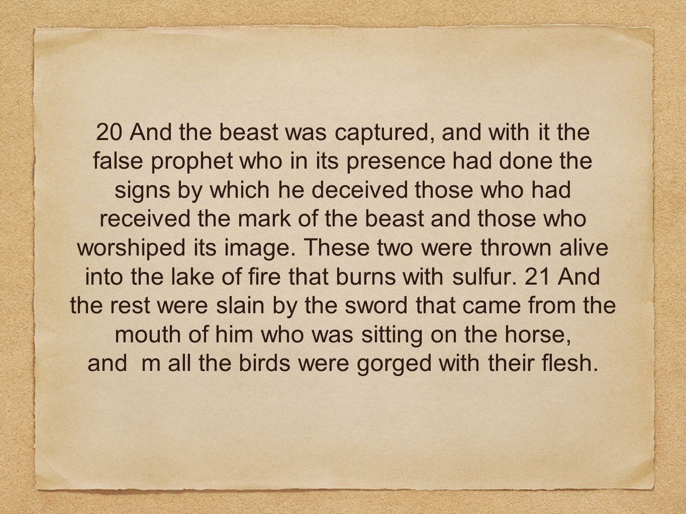 20 And the beast was captured, and with it the false prophet who in its presence had done the signs by which he deceived those who had received the mark of the beast and those who worshiped its image.