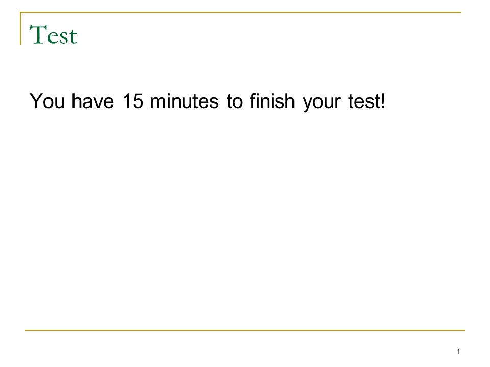 Test You have 15 minutes to finish your test!