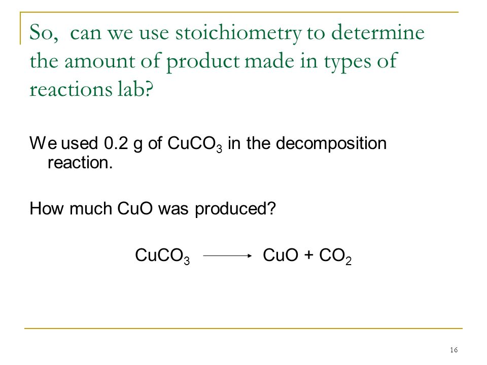 So, can we use stoichiometry to determine the amount of product made in types of reactions lab