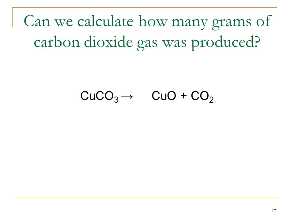Can we calculate how many grams of carbon dioxide gas was produced