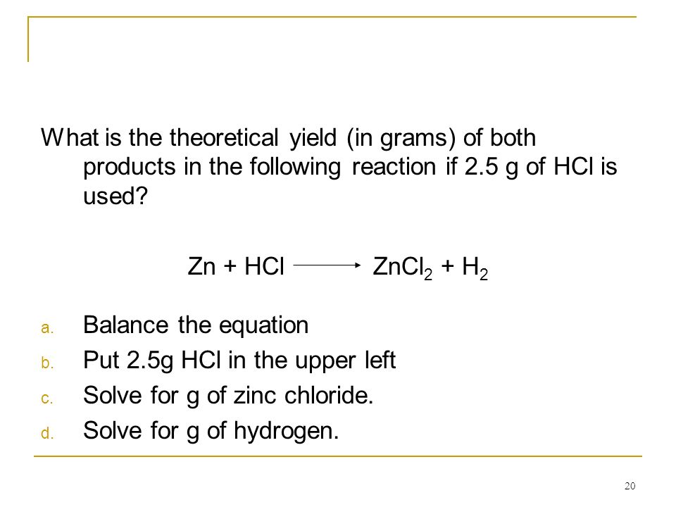 What is the theoretical yield (in grams) of both products in the following reaction if 2.5 g of HCl is used