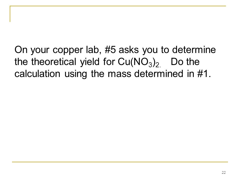 On your copper lab, #5 asks you to determine the theoretical yield for Cu(NO3)2.