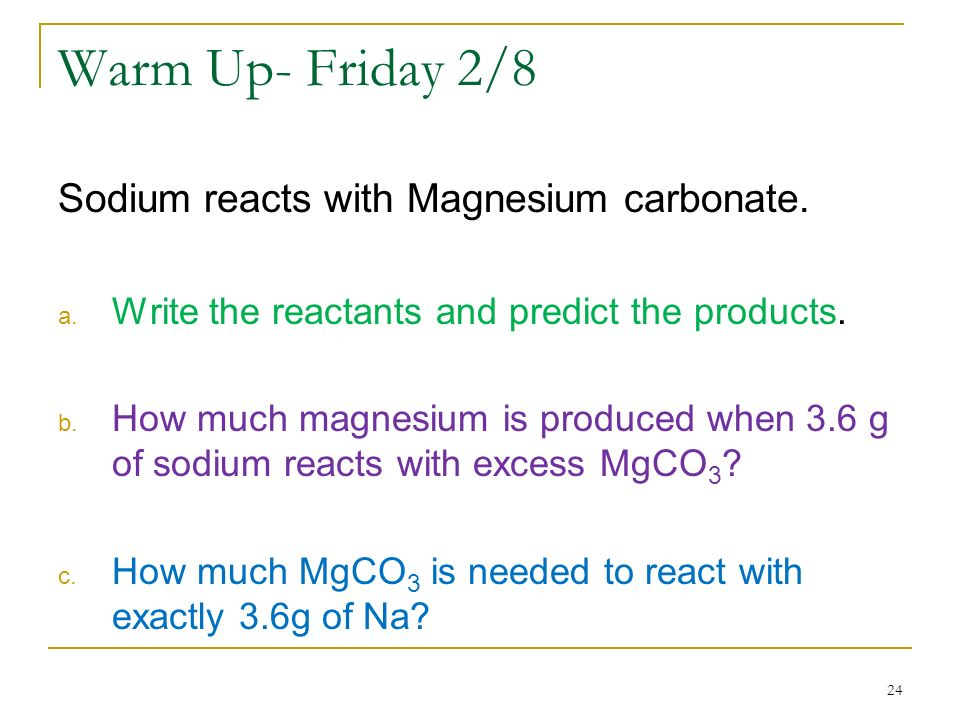 Warm Up- Friday 2/8 Sodium reacts with Magnesium carbonate.
