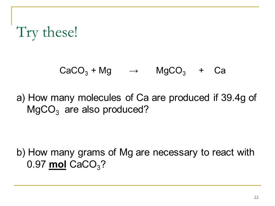 Try these! CaCO3 + Mg → MgCO3 + Ca