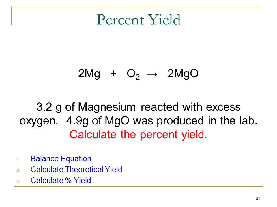 Percent Yield 2Mg + O2 → 2MgO