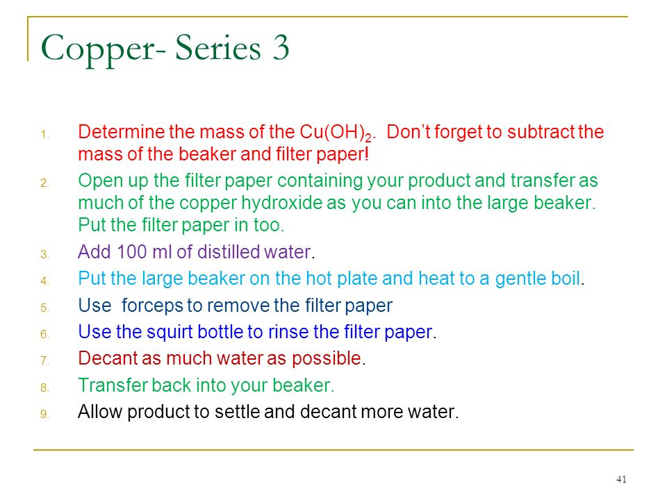 Copper- Series 3 Determine the mass of the Cu(OH)2. Don't forget to subtract the mass of the beaker and filter paper!