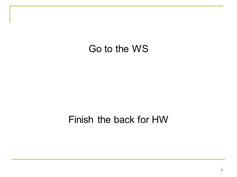 Go to the WS Finish the back for HW
