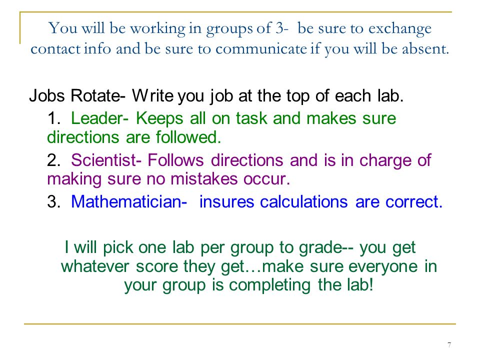 You will be working in groups of 3- be sure to exchange contact info and be sure to communicate if you will be absent.