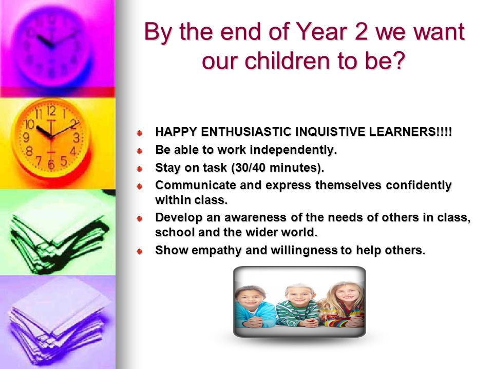 By the end of Year 2 we want our children to be