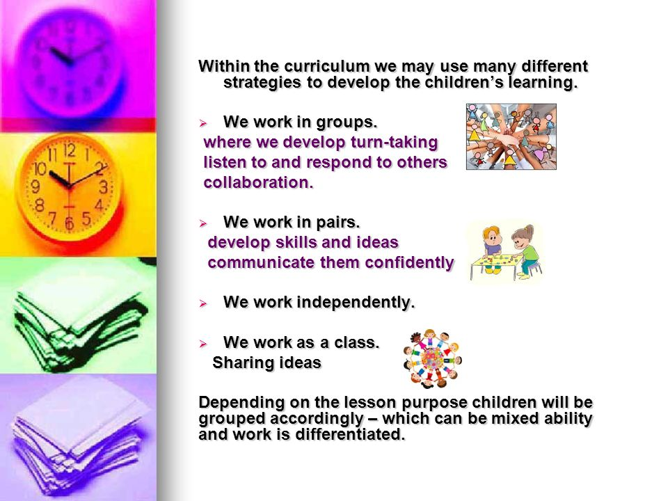 Within the curriculum we may use many different strategies to develop the children's learning.