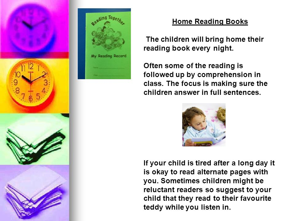 Home Reading Books The children will bring home their reading book every night.