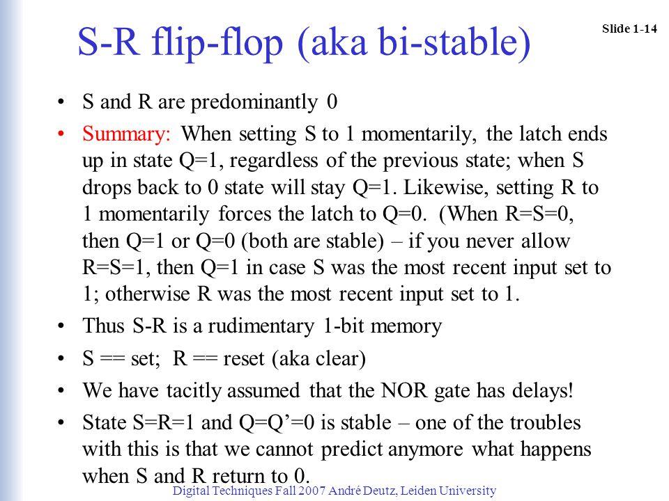 S-R flip-flop (aka bi-stable)
