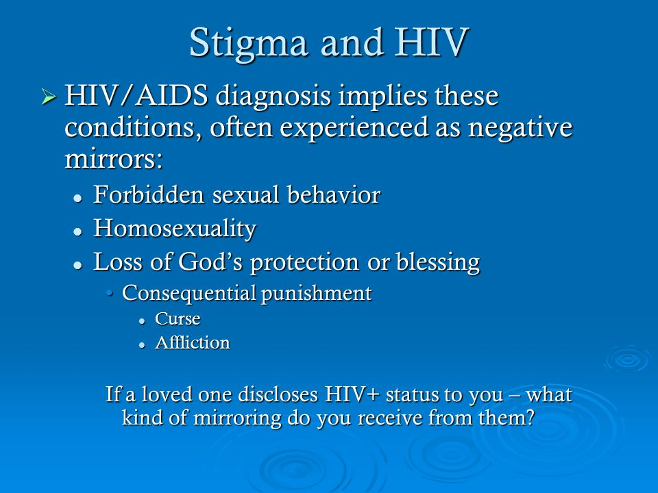 Stigma and HIV HIV/AIDS diagnosis implies these conditions, often experienced as negative mirrors: Forbidden sexual behavior.