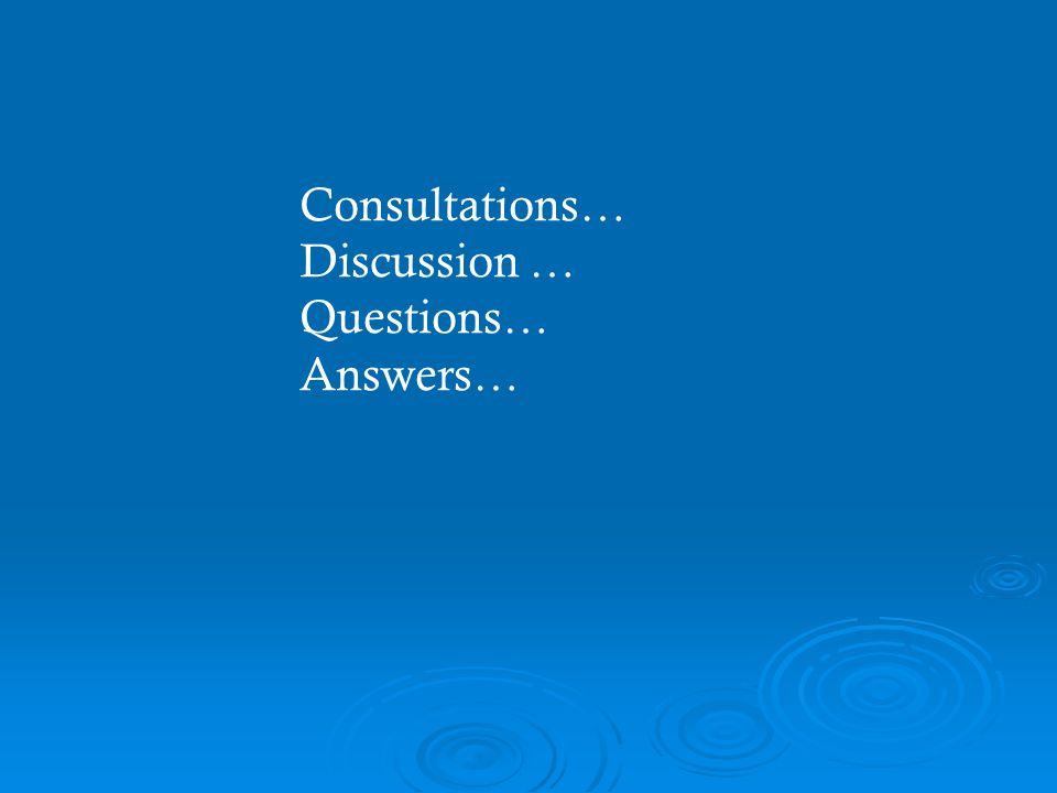 Consultations… Discussion … Questions… Answers…