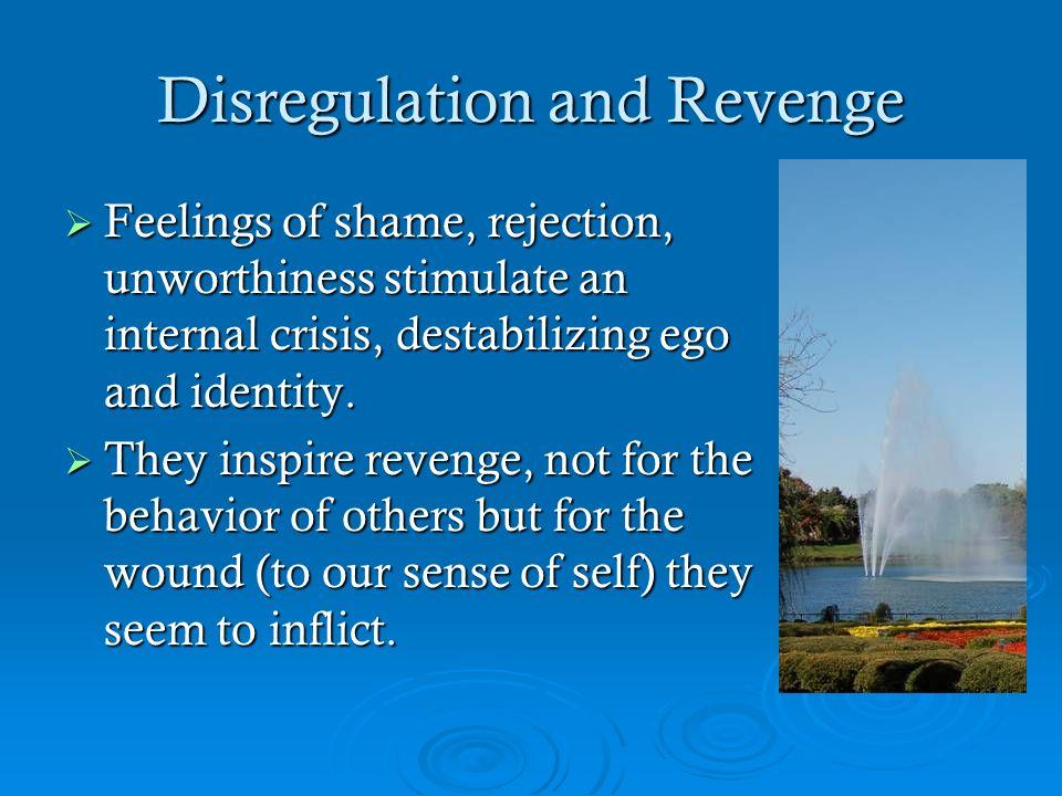 Disregulation and Revenge