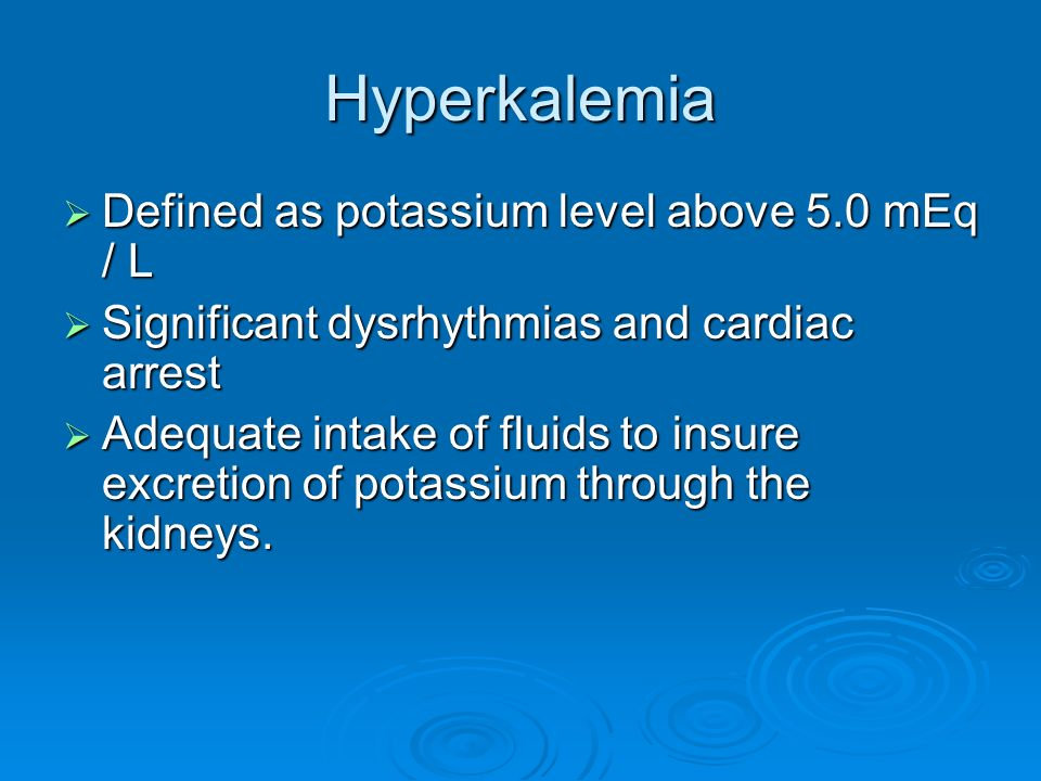 Hyperkalemia Defined as potassium level above 5.0 mEq / L