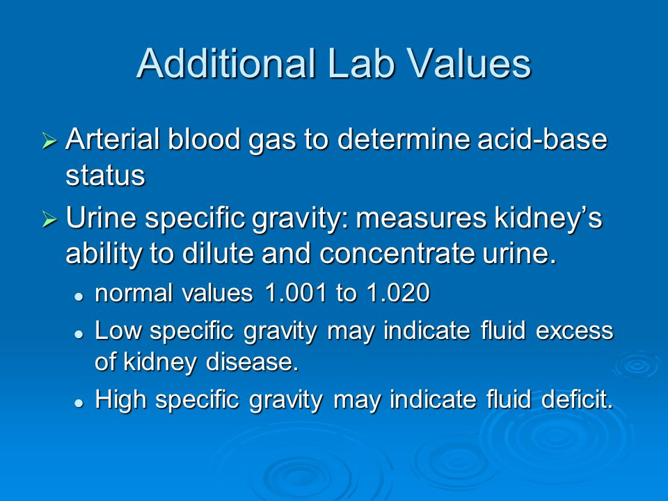 Additional Lab Values Arterial blood gas to determine acid-base status