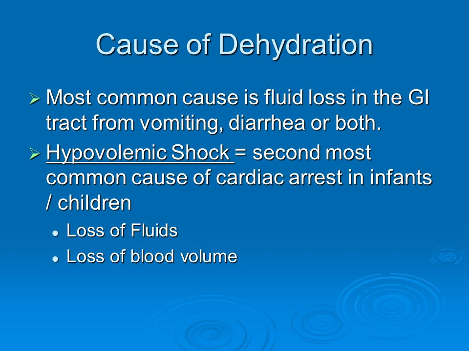 Cause of Dehydration Most common cause is fluid loss in the GI tract from vomiting, diarrhea or both.