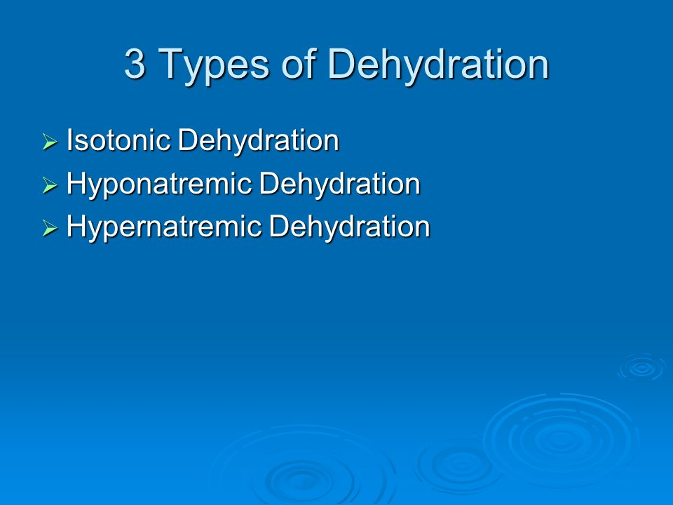 3 Types of Dehydration Isotonic Dehydration Hyponatremic Dehydration