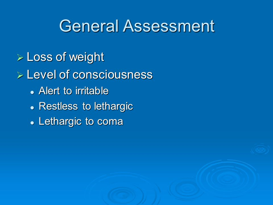 General Assessment Loss of weight Level of consciousness