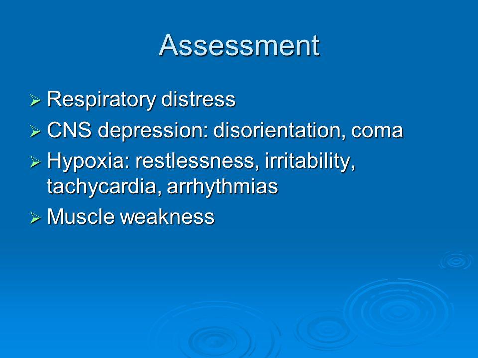 Assessment Respiratory distress CNS depression: disorientation, coma