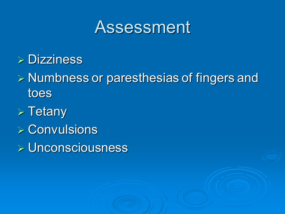 Assessment Dizziness Numbness or paresthesias of fingers and toes
