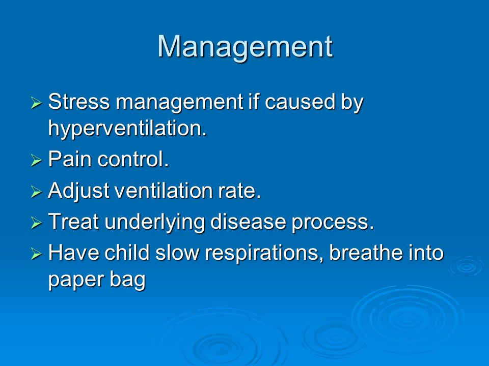 Management Stress management if caused by hyperventilation.