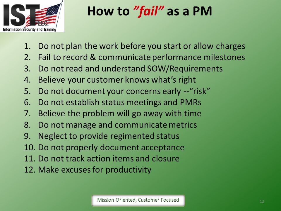 How to fail as a PM Do not plan the work before you start or allow charges. Fail to record & communicate performance milestones.