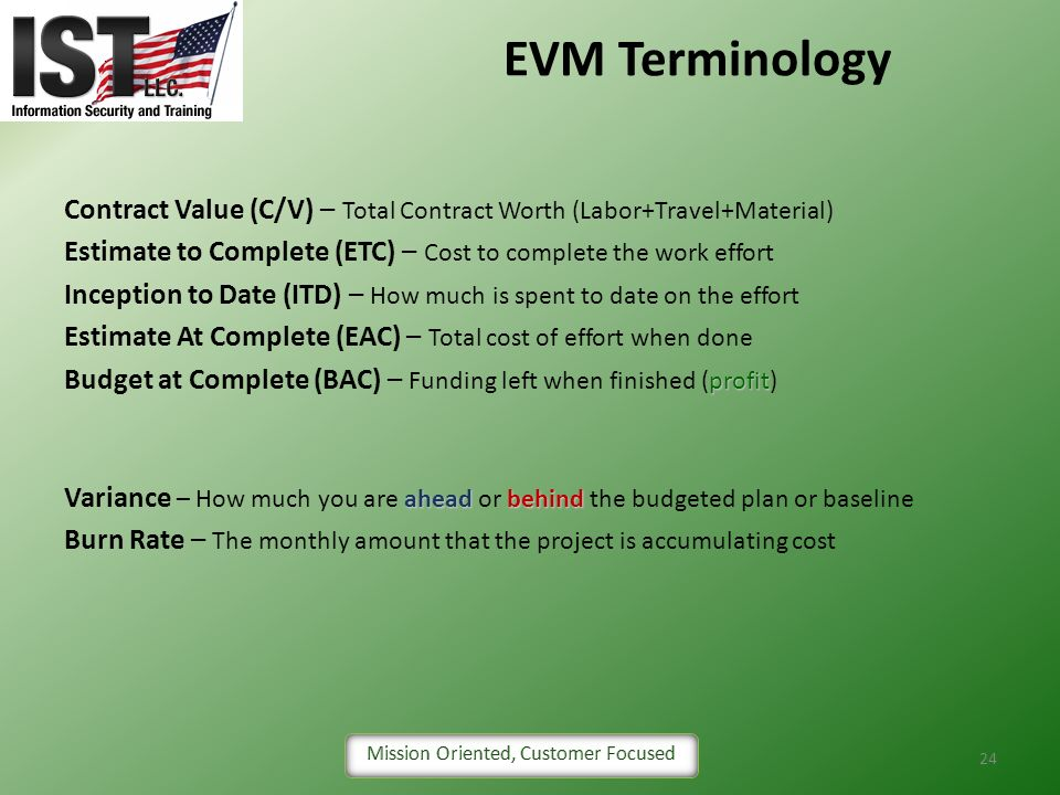 EVM Terminology Contract Value (C/V) – Total Contract Worth (Labor+Travel+Material) Estimate to Complete (ETC) – Cost to complete the work effort.