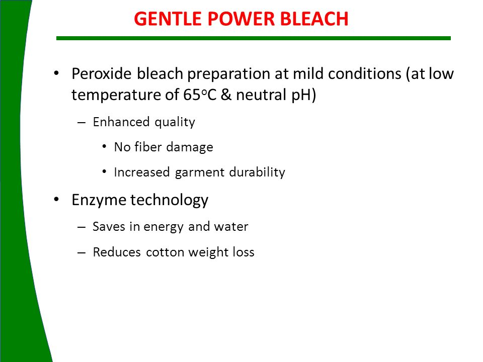GENTLE POWER BLEACHPeroxide bleach preparation at mild conditions (at low temperature of 65oC & neutral pH)