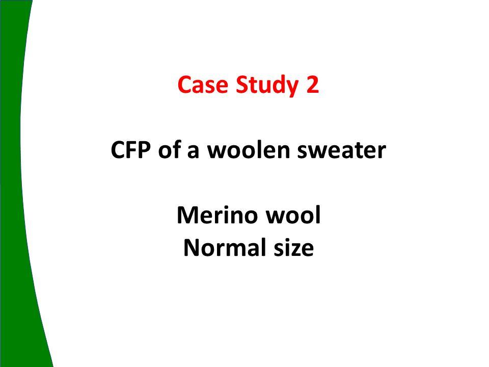 Case Study 2 CFP of a woolen sweater Merino wool Normal size