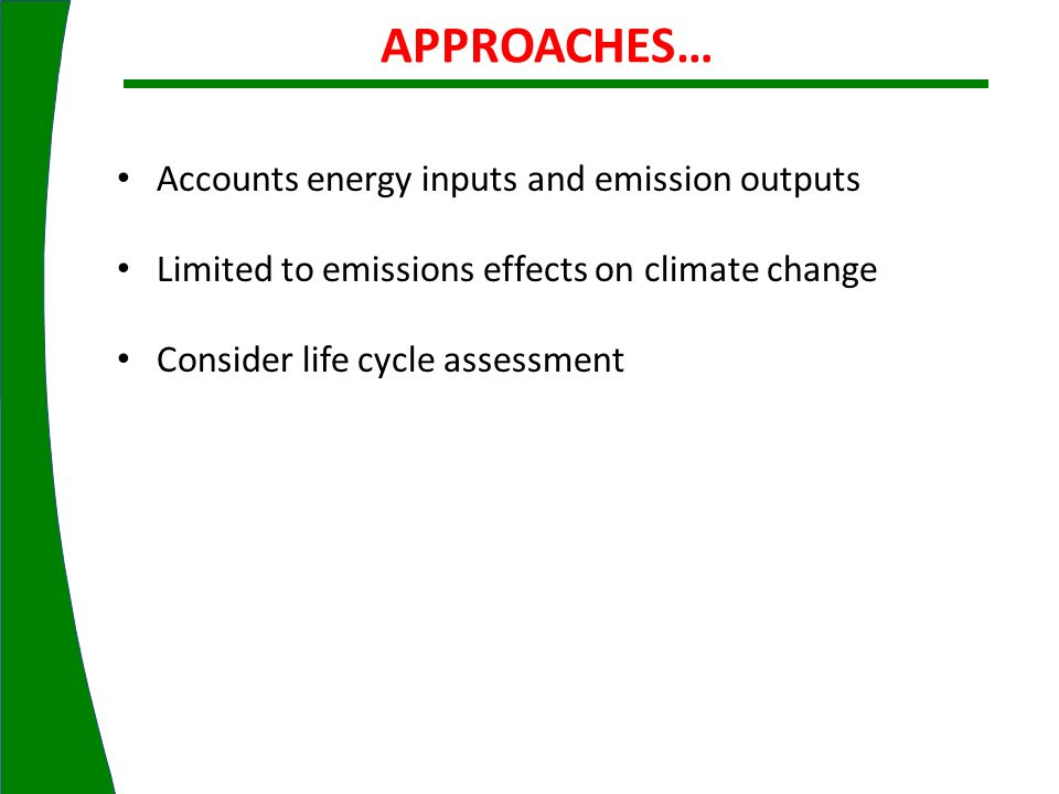 APPROACHES… Accounts energy inputs and emission outputs