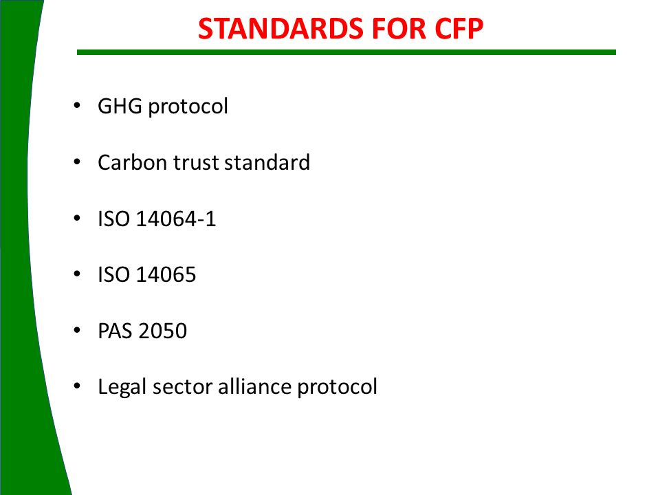 STANDARDS FOR CFP GHG protocol Carbon trust standard ISO 14064-1