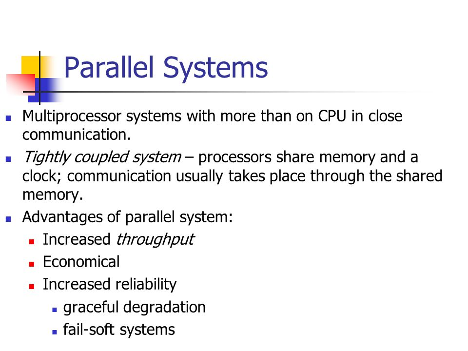 Parallel Systems Multiprocessor systems with more than on CPU in close communication.