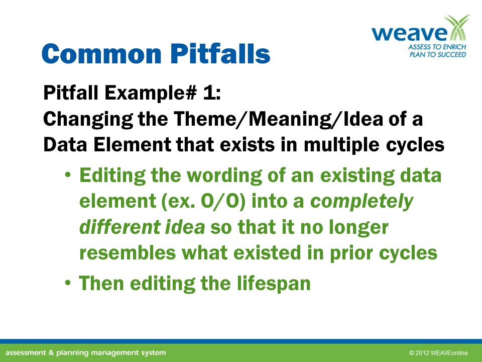 Common Pitfalls Pitfall Example# 1: Changing the Theme/Meaning/Idea of a Data Element that exists in multiple cycles.